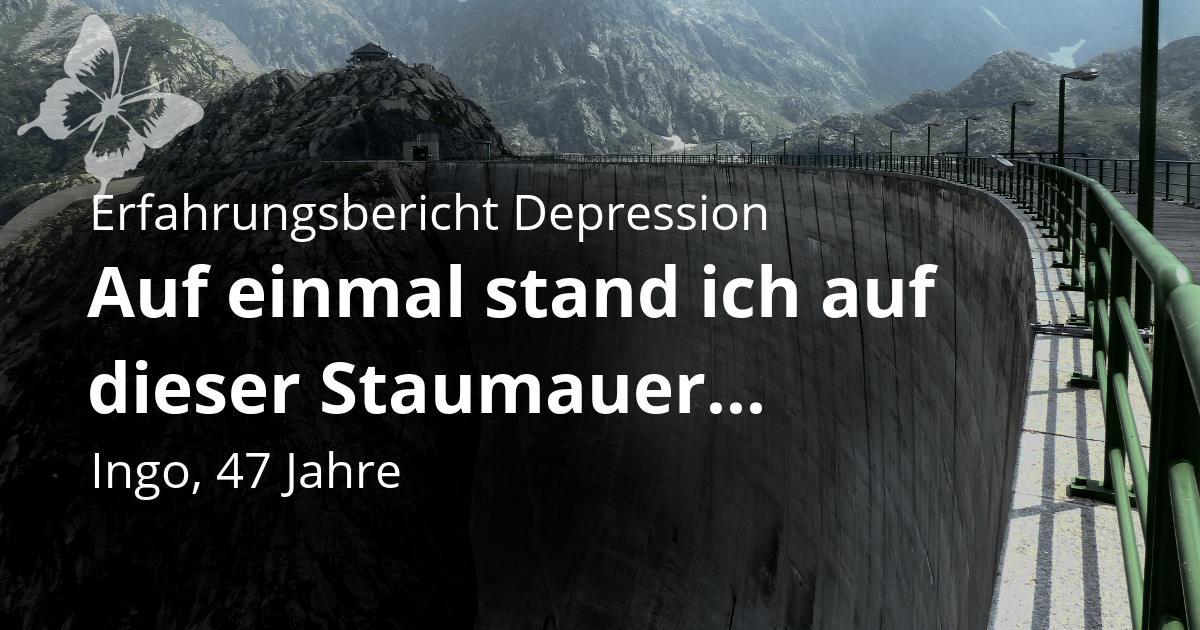 Erfahrungsbericht Ingo Depressionnen - Suizidgefahr auf Staumauer