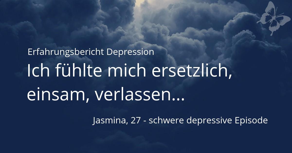 Erfahrungsbericht Depression Jasmina fühlt sich ersetzlich, einsam, verlassen